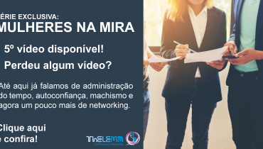Mulheres na Mira – Networking (Parte 02)